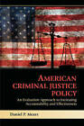 American Criminal Justice Policy: An Evaluation Approach to Increasing Accountability and Effectiveness by Daniel P. Mears (Paperback, 2010)