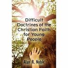 Difficult Doctrines of The Christian Faith for Young People 9781456001889 Noble