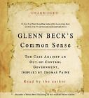 Common Sense : The Case Against an Out-of-Control Government, Inspired by Thomas Paine by Glenn Beck (2009, CD, Unabridged)