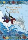 When the Sea Turned to Silver by Grace Lin (Hardback, 2016)