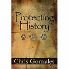 Protecting History 9781448979813 by Chris Gonzales Paperback