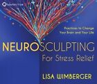 Neurosculpting for Stress Relief: Four Practices to Change Your Brain and Your Life by Lisa Wimberger (CD-Audio, 2014)