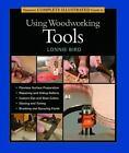 Complete Illustrated Guides (Taunton): Taunton's Complete Illustrated Guide to Using Woodworking Tools by Lonnie Bird (2004, Hardcover)