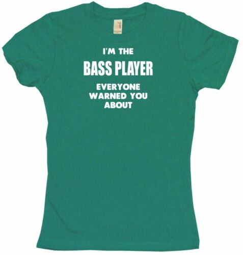 I/'m The Bass Player Everyone Has Warned You About Womens Tee Shirt