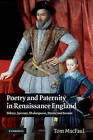 Poetry and Paternity in Renaissance England: Sidney, Spenser, Shakespeare, Donne and Jonson by Tom MacFaul (Hardback, 2010)