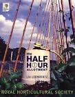 The Half-hour Allotment: Extraordinary Crops from Every Day Efforts by Lia Leendertz (Hardback, 2006)
