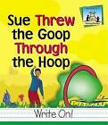 Sue Threw Goop Through the Hoop by Amanda Rondeau (Hardback, 2002)
