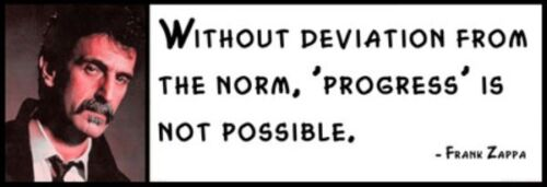 """Without Deviation From the Norm /""""Progress/"""" Is Not Pos FRANK ZAPPA Wall Quote"""