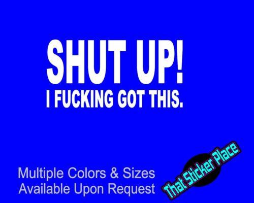 Shut Up I F*cking Got This Vinyl Sticker Funny Drift Drag Street Race JDM Decal