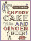 Cherry Cake and Ginger Beer: A Golden Treasury of Classic Treats by Jane Brocket (Hardback, 2008)