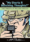 My Shorts R Bunching. Thoughts?: The Tweets of Roland Hedley by G. B. Trudeau (Paperback, 2009)