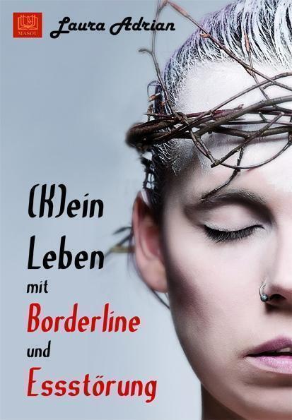 (K)ein Leben mit Borderline und Essstörung von Laura Adrian (2016, Taschenbuch)