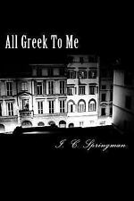 All Greek to Me by I. C. Springman (2013, Paperback)