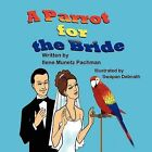 A Parrot for the Bride by Ilene Munetz Pachman, Munetz Pachman (Paperback / softback, 2012)