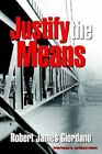 Justify The Means 9781410767295 by Robert James Giordano Book