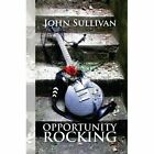Opportunity Rocking 9781425787912 by Dr John Sullivan Paperback