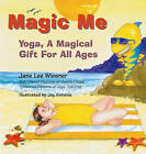 Magic Me: Yoga, a Magical Gift for All Ages by Jane Wiesner (Paperback, 2005)