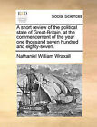 A Short Review of the Political State of Great-Britain, at the Commencement of the Year One Thousand Seven Hundred and Eighty-Seven. by Nathaniel William Wraxall (Paperback / softback, 2010)