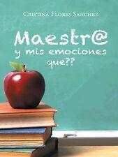 Maestr@ y Mis Emociones Que?? by Cristina Flores Sanchez (2014, Hardcover)