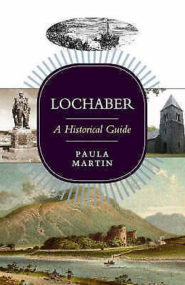 Lochaber: A Historical Guide by Paula Martin (Paperback, 2005)