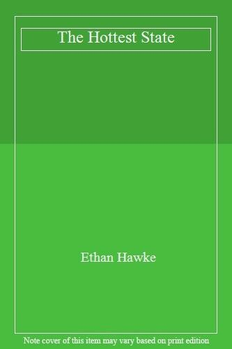 The Hottest State By Ethan Hawke. 9780006550471