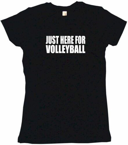 Just Here For Volleyball Womens Tee Shirt Pick Size Color Petite Regular