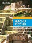 Moon Travel Guides: Moon Machu Picchu : Including Cusco and the Inca Trail by Ryan Dubé (2016, Paperback)