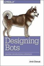 Designing Bots : Creating Conversational Experiences by Amir Shevat (2017,...