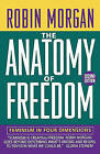 The Anatomy of Freedom: Feminism in Four Dimensions by Robin Morgan (Paperback, 1990)