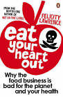 Eat Your Heart Out: Why the Food Business is Bad for the Planet and Your Health by Felicity Lawrence (Paperback, 2008)