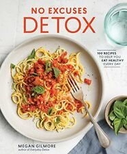 No Excuses Detox: 100 Quick-And-Easy, Budget-Friendly, Family-Approved Recipes t