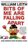 Bits of Me are Falling Apart: Dark Thoughts from the Middle Years by William Leith (Paperback, 2008)