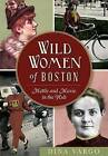 Wild Women of Boston: Mettle and Moxie in the Hub by Dina Vargo (Paperback / softback, 2015)
