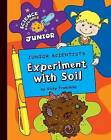 Junior Scientists: Experiment with Soil by Vicky Franchino (Hardback, 2010)
