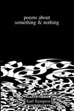 Poems about Something and Nothing by Karl Kempton (2015, Paperback)