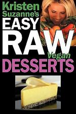 Kristen Suzanne's EASY Raw Vegan Desserts: Delicious & Easy Raw Food Recipes for