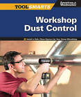 Workshop Dust Control: Install a Safe, Clean System for Your Home Workshop by Fox Chapel Publishing (Paperback, 2010)