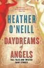 Daydreams of Angels by Heather O'Neill (Paperback, 2016)