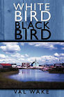 White Bird Black Bird by Val Wake (Paperback / softback, 2008)