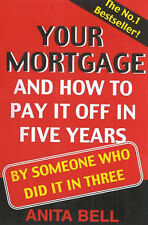 Your Mortgage and How to Pay it off in Five Years: By Someone Who Did it in...