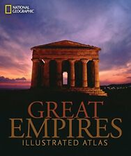 Great Empires : An Illustrated Atlas by U. S. National Geographic Society Staff (2012, Hardcover)