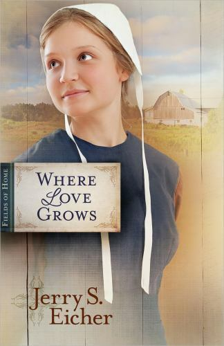 Fields Of Home Where Love Grows 3 By Jerry S Eicher 2012