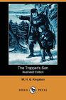 The Trapper's Son (Dodo Press) by William H G Kingston, W H G Kingston (Paperback / softback, 2007)