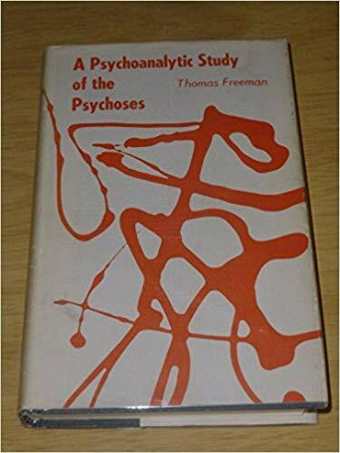 A Psychoanalytic Study of the Psychoses 1st Edition