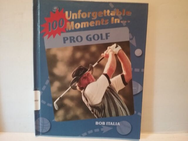 100 Unforgettable Moments in Pro Golf [100 Unforgettable Moments in Sports]