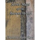 Secret Maps of The Ancient World 9781434392787 by Charlotte Harris Rees