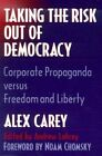Taking the Risk Out of Democracy: Corporate Propaganda versus Freedom and Liberty by Alex Carey (Paperback, 1996)