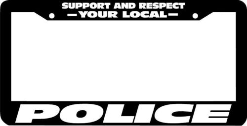 SUPPORT AND RESPECT YOUR LOCAL POLICE License Plate Frame