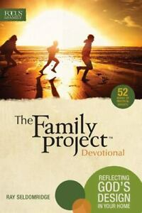 Family Project Devotional: Reflections on God's Design in Home, Ray Seldomridge