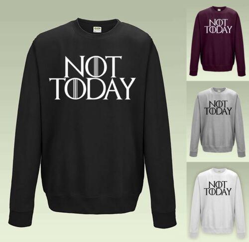 NOT TODAY Sweatshirt JH030 Game of Thrones Arya Stark Jumper Sweater Slogan